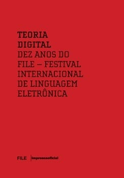 Teoria Digital: dez anos do FILE - 1º lugar na Categoria Livro Técnico e Categoria Editorial no red dot communication award 2011 e na Categoria Livro Técnico do Prêmio Fernando Pini de Excelência Gráfica