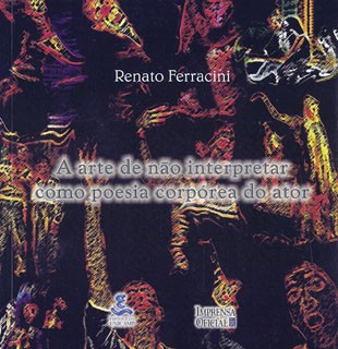 Arte de Não Interpretar Como Poesia Corpórea do Ator, A - Incluso Cd-rom
